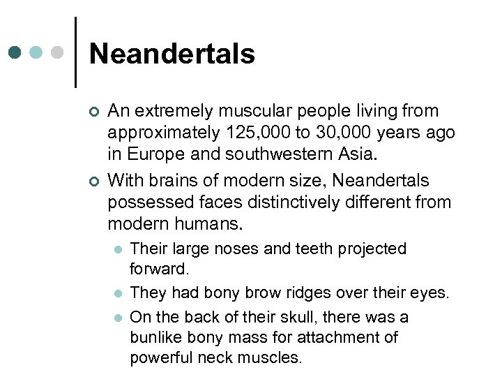 Neandertals ¢ ¢ An extremely muscular people living from approximately 125, 000 to 30,