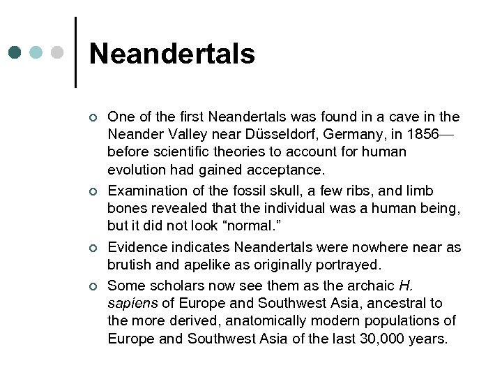 Neandertals ¢ ¢ One of the first Neandertals was found in a cave in