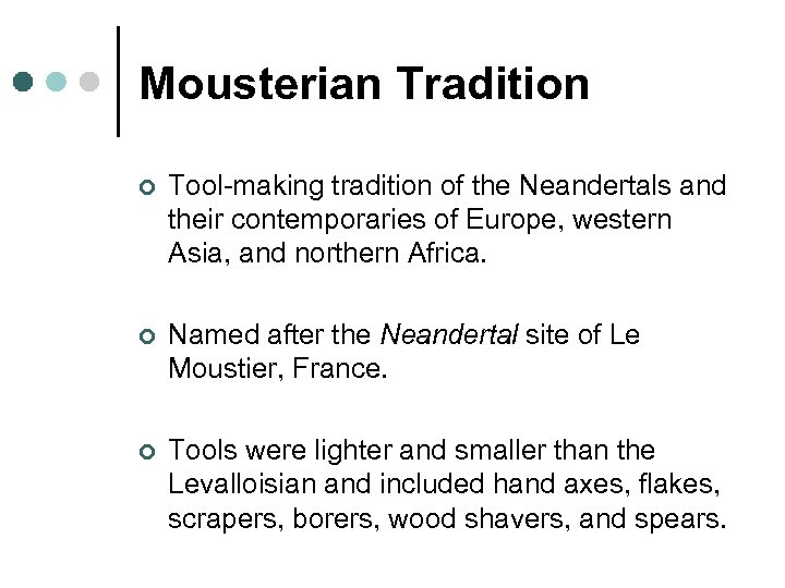 Mousterian Tradition ¢ Tool-making tradition of the Neandertals and their contemporaries of Europe, western