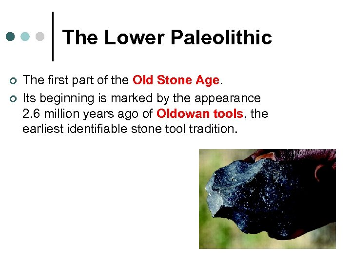 The Lower Paleolithic ¢ ¢ The first part of the Old Stone Age. Its