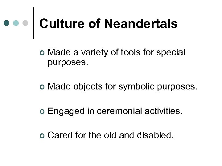 Culture of Neandertals ¢ Made a variety of tools for special purposes. ¢ Made