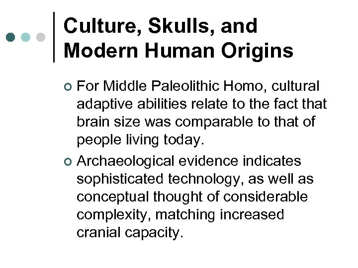 Culture, Skulls, and Modern Human Origins For Middle Paleolithic Homo, cultural adaptive abilities relate