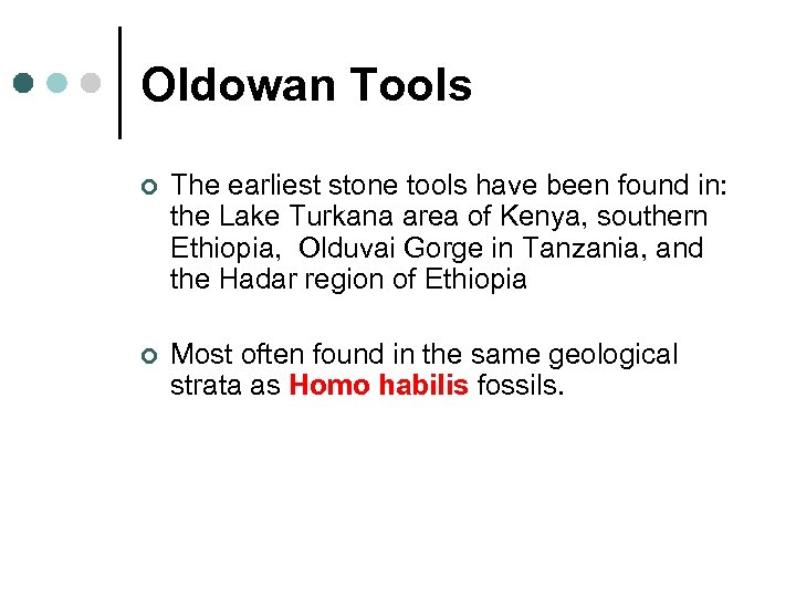 Oldowan Tools ¢ The earliest stone tools have been found in: the Lake Turkana