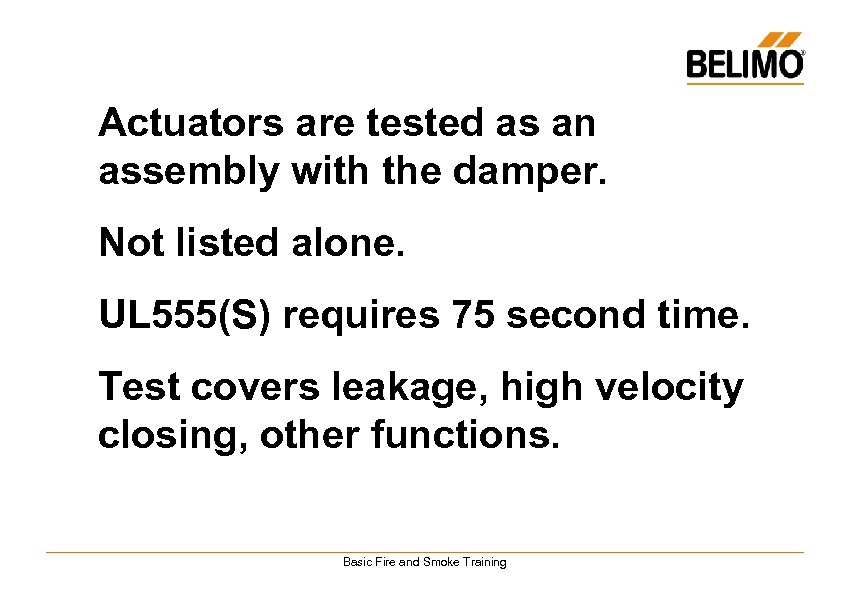Actuators are tested as an assembly with the damper. Not listed alone. UL 555(S)