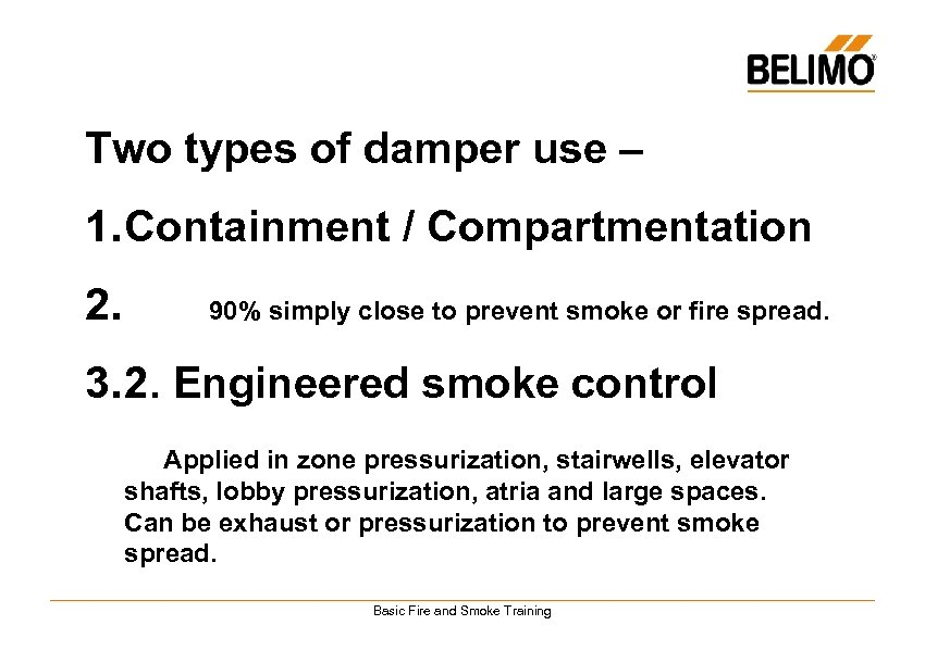 Two types of damper use – 1. Containment / Compartmentation 2. 90% simply close