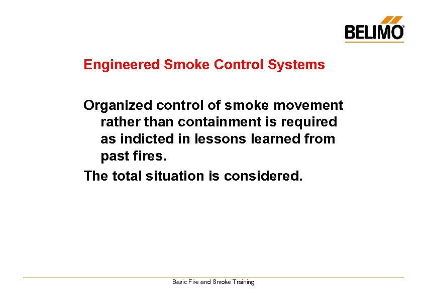 Engineered Smoke Control Systems Organized control of smoke movement rather than containment is required