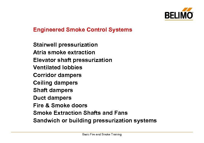Engineered Smoke Control Systems Stairwell pressurization Atria smoke extraction Elevator shaft pressurization Ventilated lobbies