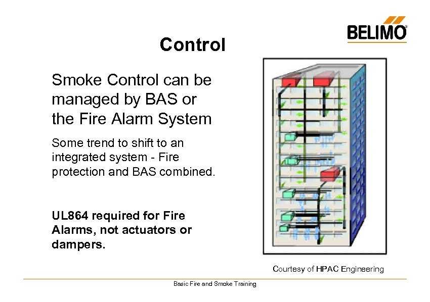 Control Smoke Control can be managed by BAS or the Fire Alarm System Some