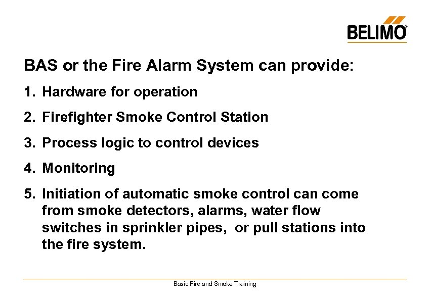 BAS or the Fire Alarm System can provide: 1. Hardware for operation 2. Firefighter