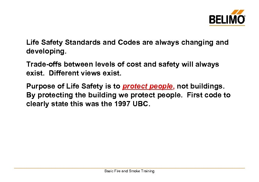 Life Safety Standards and Codes are always changing and developing. Trade-offs between levels of