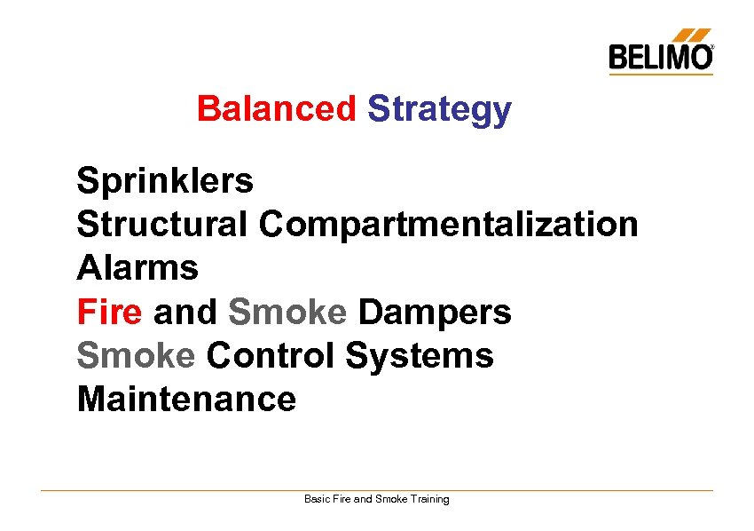 Balanced Strategy Sprinklers Structural Compartmentalization Alarms Fire and Smoke Dampers Smoke Control Systems Maintenance