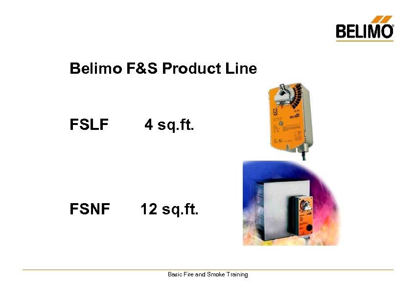 Belimo F&S Product Line FSLF 4 sq. ft. FSNF 12 sq. ft. Basic Fire