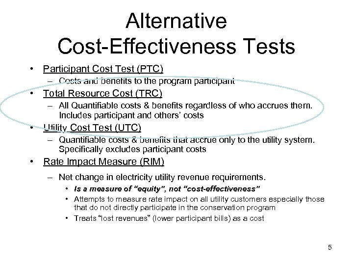 Alternative Cost-Effectiveness Tests • Participant Cost Test (PTC) – Costs and benefits to the
