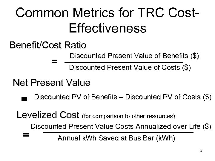 Common Metrics for TRC Cost. Effectiveness Benefit/Cost Ratio = Discounted Present Value of Benefits