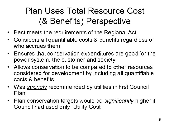 Plan Uses Total Resource Cost (& Benefits) Perspective • Best meets the requirements of