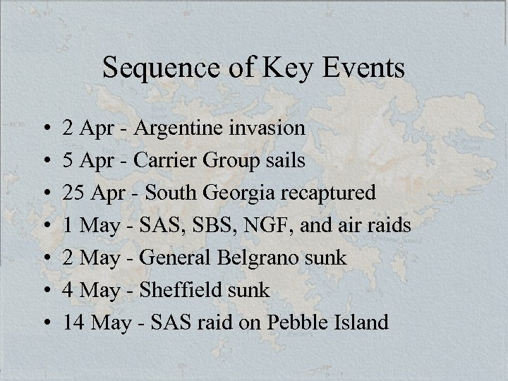 Sequence of Key Events • • 2 Apr - Argentine invasion 5 Apr -