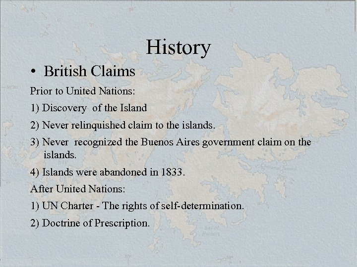 History • British Claims Prior to United Nations: 1) Discovery of the Island 2)