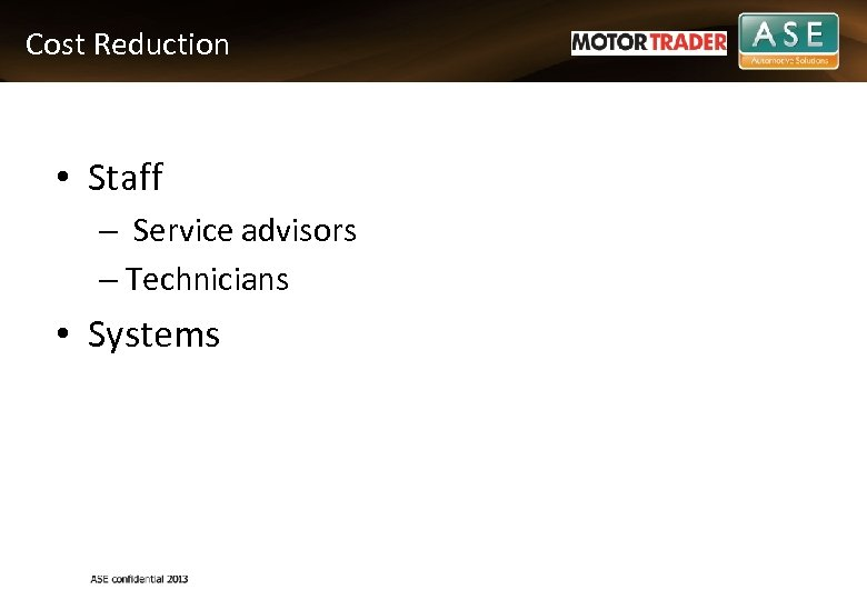 Cost Reduction • Staff – Service advisors – Technicians • Systems