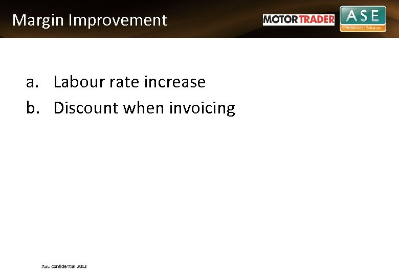 Margin Improvement a. Labour rate increase b. Discount when invoicing