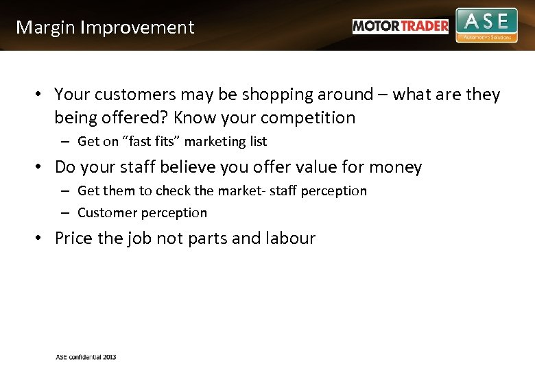 Margin Improvement • Your customers may be shopping around – what are they being