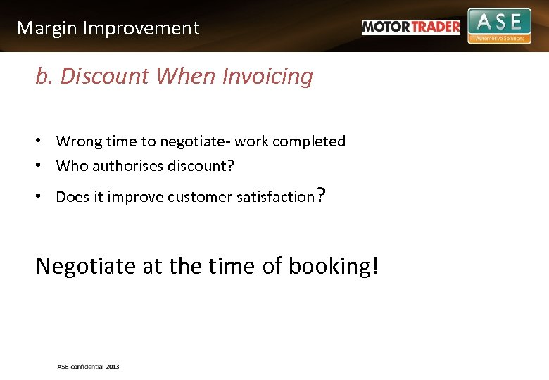 Margin Improvement b. Discount When Invoicing • Wrong time to negotiate- work completed •