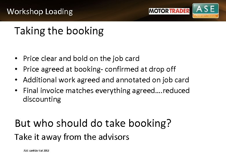 Workshop Loading Taking the booking • • Price clear and bold on the job
