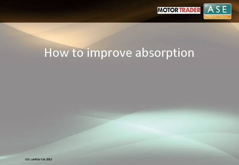 How to improve absorption