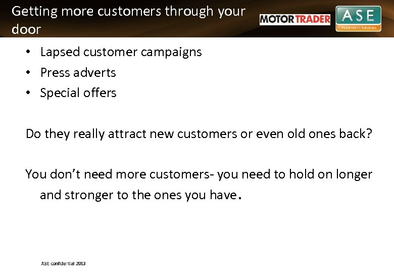 Getting more customers through your door • Lapsed customer campaigns • Press adverts •