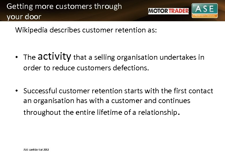 Getting more customers through your door Wikipedia describes customer retention as: • The activity