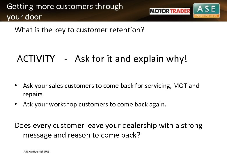 Getting more customers through your door What is the key to customer retention? ACTIVITY