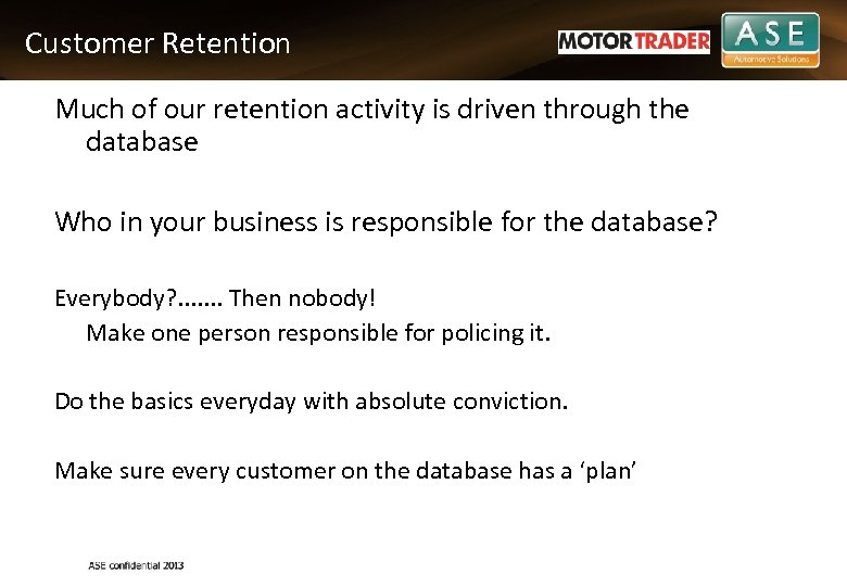 Customer Retention Much of our retention activity is driven through the database Who in