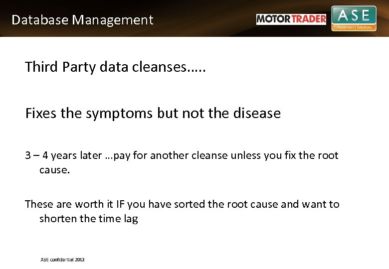 Database Management Third Party data cleanses…. . Fixes the symptoms but not the disease