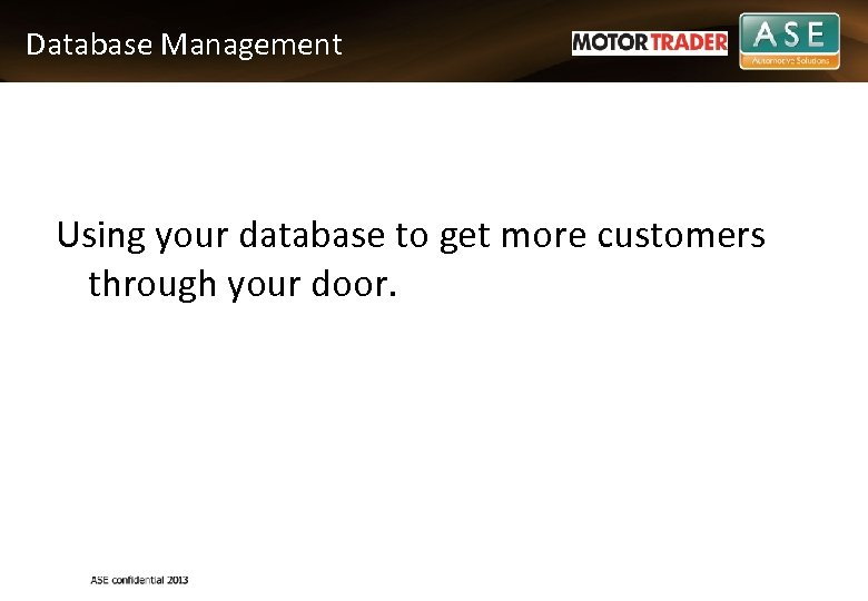 Database Management Using your database to get more customers through your door.