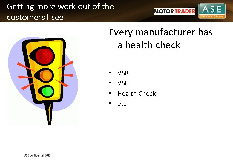 Getting more work out of the customers I see Every manufacturer has a health