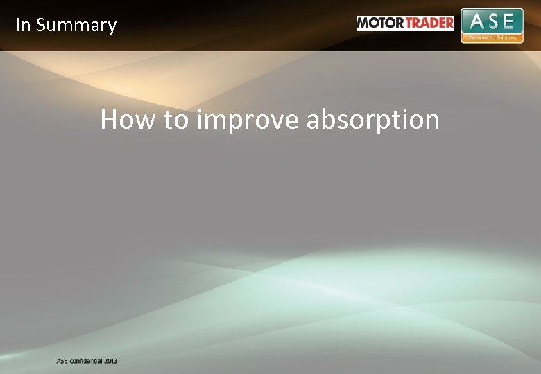 In Summary How to improve absorption
