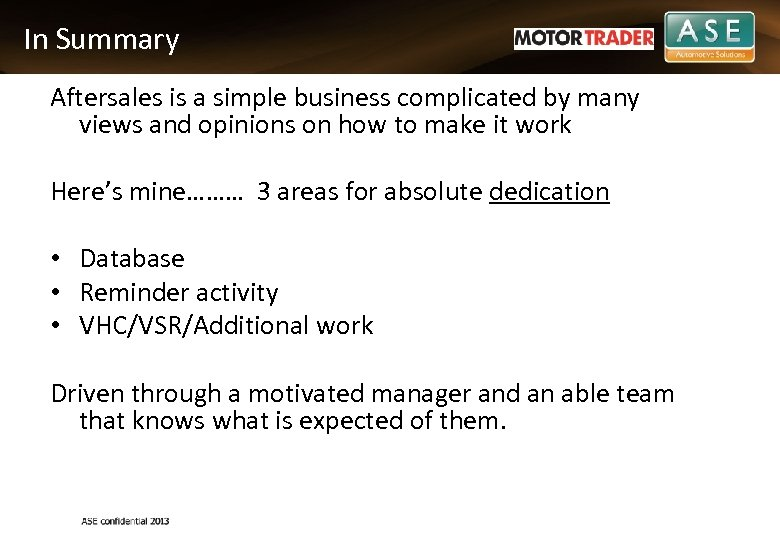 In Summary Aftersales is a simple business complicated by many views and opinions on