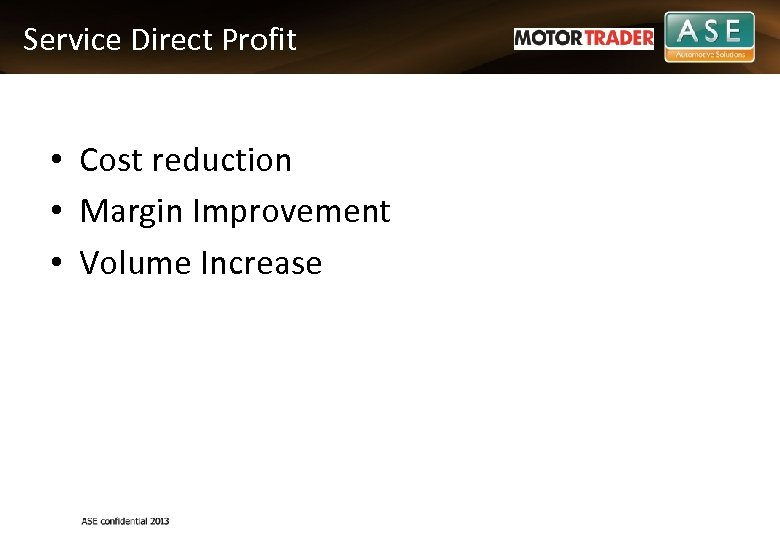 Service Direct Profit • Cost reduction • Margin Improvement • Volume Increase