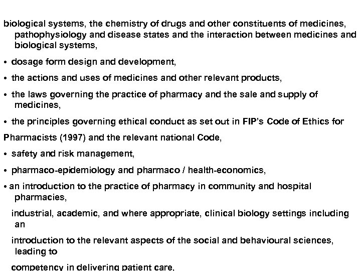 biological systems, the chemistry of drugs and other constituents of medicines, pathophysiology and disease