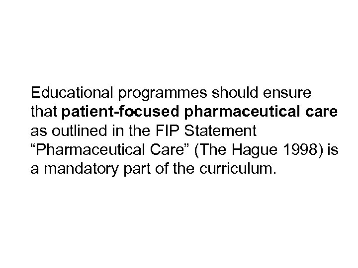 Educational programmes should ensure that patient-focused pharmaceutical care as outlined in the FIP Statement
