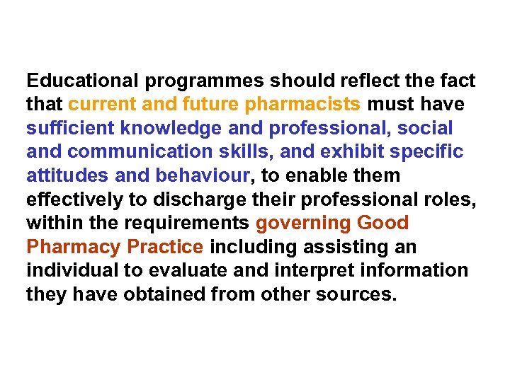Educational programmes should reflect the fact that current and future pharmacists must have sufficient