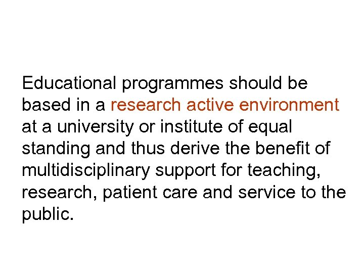Educational programmes should be based in a research active environment at a university or