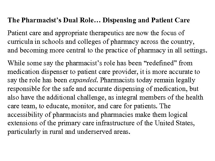 The Pharmacist's Dual Role… Dispensing and Patient Care Patient care and appropriate therapeutics are