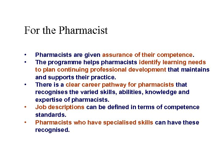 For the Pharmacist • • • Pharmacists are given assurance of their competence. The