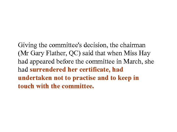 Giving the committee's decision, the chairman (Mr Gary Flather, QC) said that when Miss