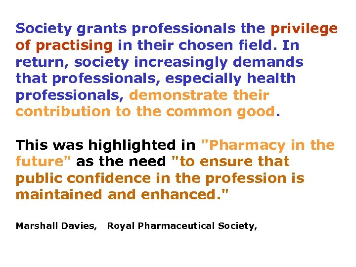Society grants professionals the privilege of practising in their chosen field. In return, society