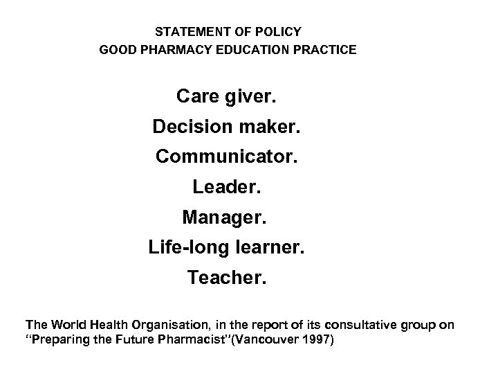 STATEMENT OF POLICY GOOD PHARMACY EDUCATION PRACTICE Care giver. Decision maker. Communicator. Leader. Manager.