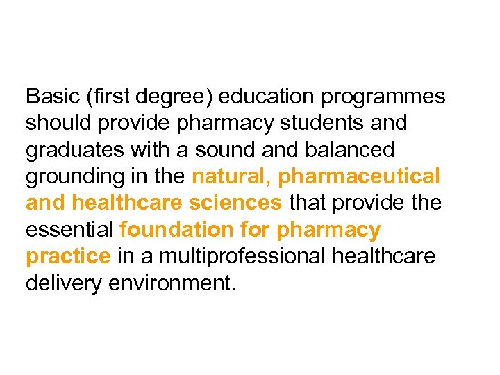 Basic (first degree) education programmes should provide pharmacy students and graduates with a sound