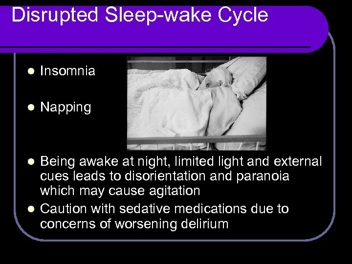 Disrupted Sleep-wake Cycle l Insomnia l Napping Being awake at night, limited light and