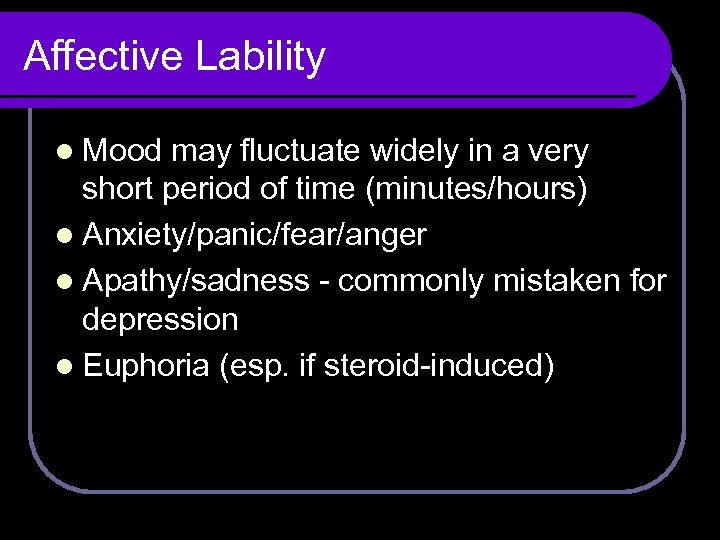Affective Lability l Mood may fluctuate widely in a very short period of time