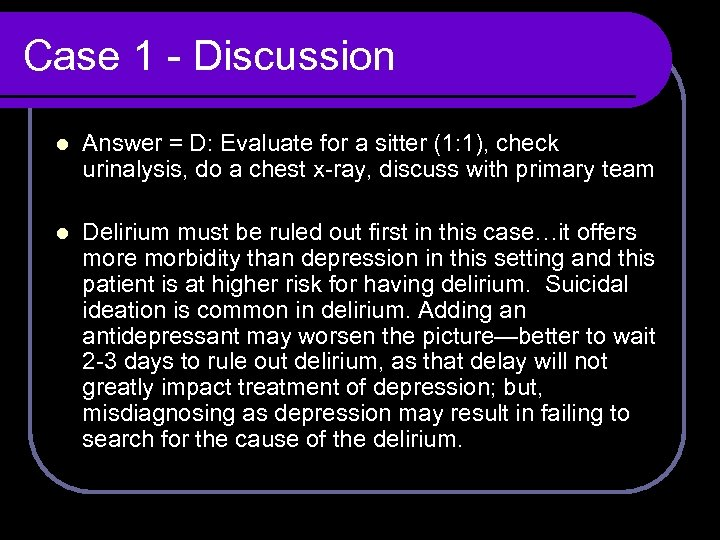 Case 1 - Discussion l Answer = D: Evaluate for a sitter (1: 1),